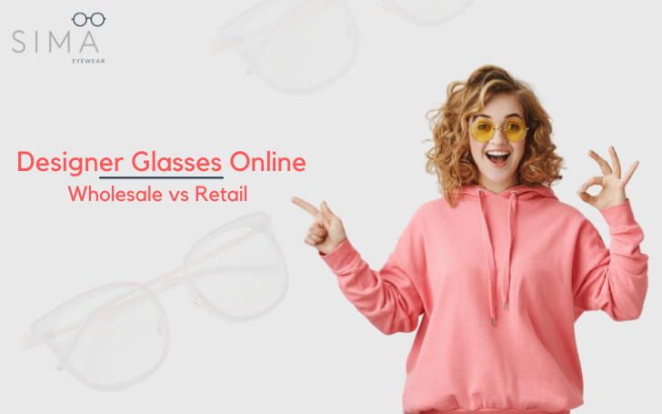 Shop Designer Glasses Online Wholesale vs Retail.